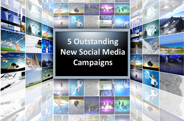 5 Outstanding New Social Media Campaigns